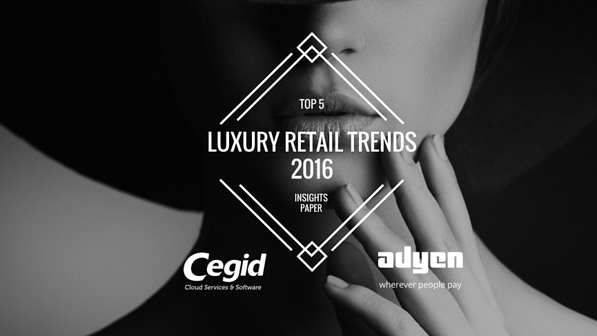 Five Trends Defining Luxury Retail in 2016